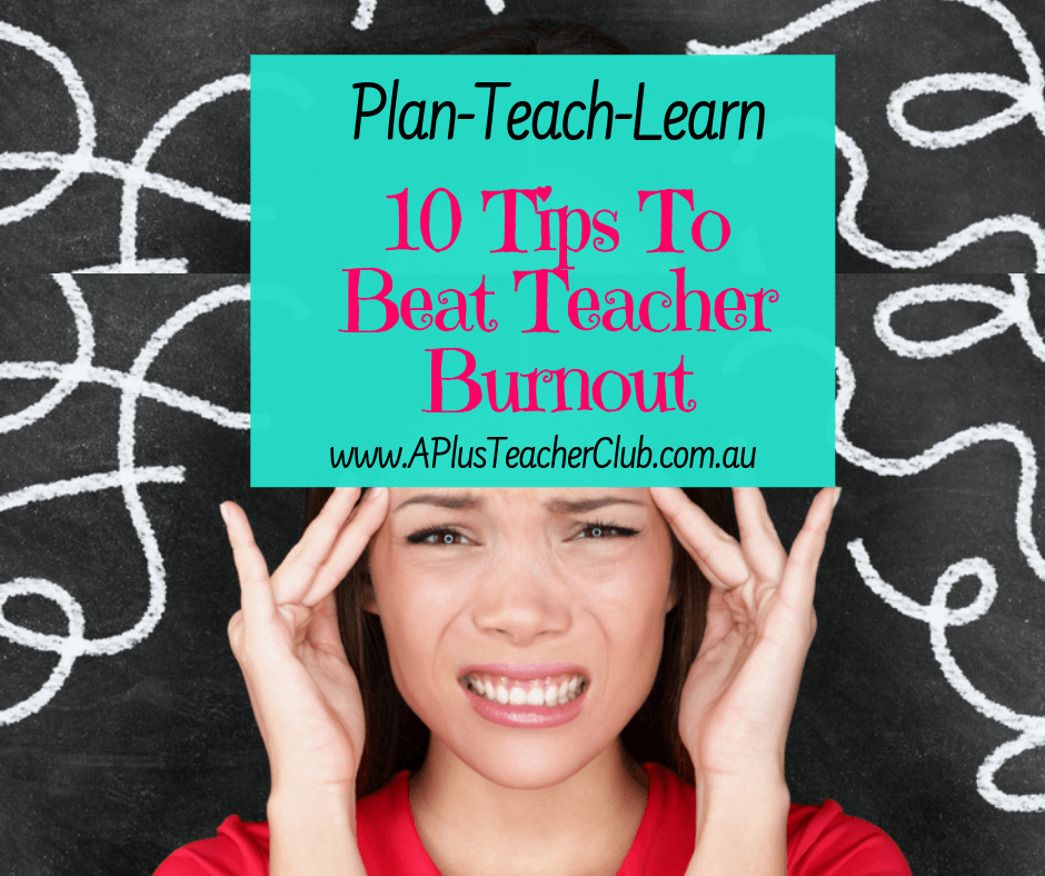 10 Tips To Beat Teacher Burnout